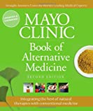 Mayo Clinic Book of Alternative Medicine, 2nd Edition (Updated and Expanded): Integrating the Best of Natural Therapies with Conventional Medicine