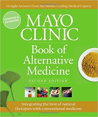 Mayo Clinic Book of Alternative Medicine, 2nd Edition (Updated and Expanded): Integrating the Best of Natural Therapies with Conventional Medicine written by Mayo Clinic
