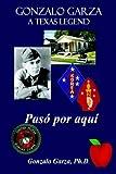 img - for Gonzalo Garza - A Texas Legend: Pas Por Aqu: Paso Por Aqui by Gonzalo Garza (2005-05-10) book / textbook / text book