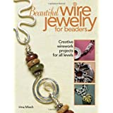 Beautiful Wire Jewelry for Beaders: Creative Wirework Projects for All Levels ~ Irina Miech