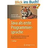 Java als erste Programmiersprache: Ein professioneller Einstieg in die Objektorientierung mit Java