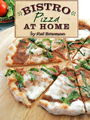 Bistro Pizza at Home by Pat Bowman