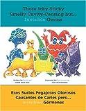Those Icky Sticky Smelly Cavity-Causing but . . .: Esos sucios pegajosos olorosos causantes de caries pero . . . invisibles germenes (Spanish Edition)