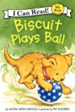Biscuit Plays Ball (My First I Can Read)