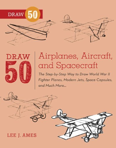 draw-50-airplanes-aircraft-spacecraft-the-step-by-step-way-to-draw-world-war-ii-fighter-planes-modern-jets-space-capsules-much-more
