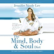 The Mind, Body & Soul Diet: Your Complete Transformational Guide to Health, Healing & Happiness | [Jennifer Nicole Lee]