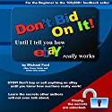 Don't Bid on It: Until I Tell You How eBay Really Works! Audiobook by Michael Ford Narrated by Jane Wells