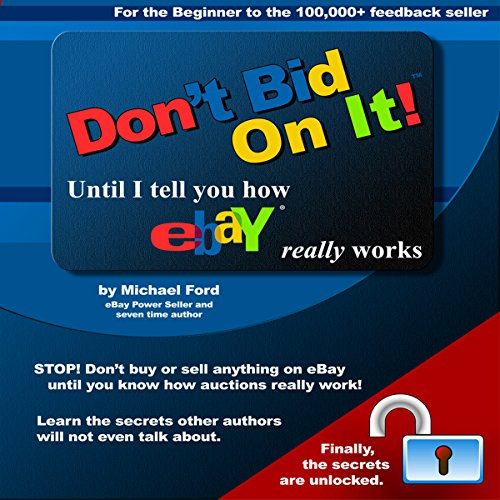 Don't Bid on It: Until I Tell You How eBay Really Works! (I Really Dont Ca compare prices)