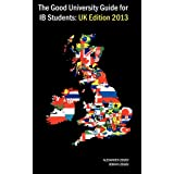 The Good University Guide for IB Students UK Edition 2013by Alexander Zouev