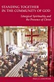 Paul A. Janowiak Standing Together in the Community of God: Liturgical Spirituality and the Presence of Christ (Pueblo Books)