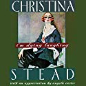 I'm Dying Laughing: The Humorist Audiobook by Christina Stead Narrated by Anna Fields