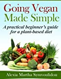 Going Vegan Made Simple: A Practical Beginners Guide for a Plant-Based Diet