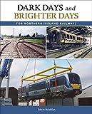 Dark Days and Brighter Days for Northern Ireland Railways