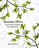 Business Ethics: How to Design and Manage Ethical Organizations