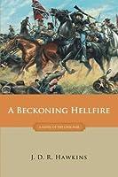 A Beckoning Hellfire: A Novel of the Civil War