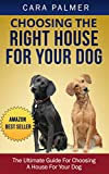 CHOOSING THE RIGHT HOUSE FOR OYUR DOG: dogs home, dog homes, shelter for dogs, rescue dogs, rehoming dog, dogs rehoming, dogs for rehoming