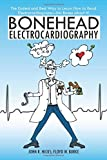 img - for Bonehead Electrocardiography: The Easiest and Best Way to Learn How to Read Electrocardiograms No Bones about It! book / textbook / text book