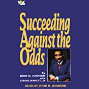 Succeeding Against the Odds: The Autobiography of a Great American Businessman | [John H. Johnson, Lerone Bennett]