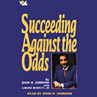 Succeeding Against the Odds: The Autobiography of a Great American Businessman (       ABRIDGED) by John H. Johnson, Lerone Bennett Narrated by John H. Johnson