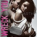 Wreck You (       UNABRIDGED) by Abby McCarthy Narrated by Maren McGuire