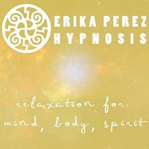 Relajacion Hipnosis [Relaxation Hypnosis] | [Erika Perez]