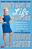 img - for There's More to Life Than This: Healing Messages, Remarkable Stories, and Insight About the Other Side from the Long Island Medium book / textbook / text book