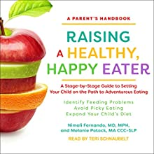 Raising a Healthy, Happy Eater: A Parent's Handbook: A Stage-by-Stage Guide to Setting Your Child on the Path to Adventurous Eating | Livre audio Auteur(s) : Nimali Fernando, MD, MPH, Melanie Potock, MACC-SLP Narrateur(s) : Teri Schnaubelt