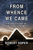 img - for From Whence We Came: The Biblical Age of World Enlightenment book / textbook / text book