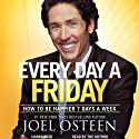 Daily Readings from Every Day a Friday: 90 Devotions to Be Happier 7 Days a Week (       UNABRIDGED) by Joel Osteen Narrated by Joel Osteen