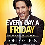 Daily Readings from Every Day a Friday: 90 Devotions to Be Happier 7 Days a Week | Joel Osteen