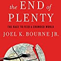 The End of Plenty: The Race to Feed a Crowded World (       UNABRIDGED) by Joel K. Bourne Jr. Narrated by Joel K. Bourne Jr.