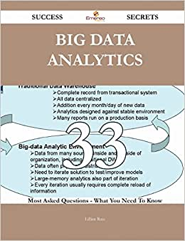 Big Data Analytics 33 Success Secrets: 33 Most Asked Questions On Big Data Analytics - What You Need To Know