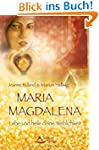 Maria Magdalena: Lebe und heile deine...