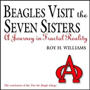 Beagles Visit the Seven Sisters: A Journey in Fractal Reality | [Roy H. Williams]