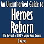 An Unauthorized Guide to 'Heroes Reborn': The Revival of NBC's Superhero Drama | D. Carter