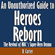 An Unauthorized Guide to 'Heroes Reborn': The Revival of NBC's Superhero Drama (       UNABRIDGED) by D. Carter Narrated by Mark Stahr