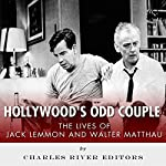 Hollywood's Odd Couple: The Lives of Jack Lemmon and Walter Matthau |  Charles River Editors