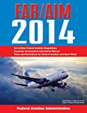Federal Aviation Regulations/Aeronautical Information Manual 2014 (FAR/AIM: Federal Aviation Regulations & the Aeronautical Information Manual)