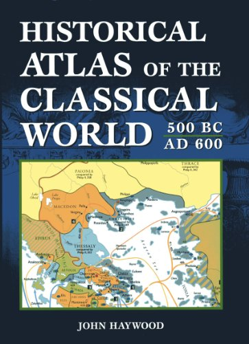 Historical Atlas of The Classical World: 500 BC-600 AD