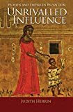 Unrivalled Influence: Women and Empire in Byzantium (0691153213) by Herrin, Judith