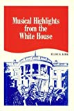 img - for Musical Highlights from the White House by Kirk, Elise K. (1992) Paperback book / textbook / text book