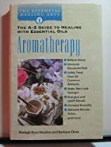 Aromatherapy the a Z Guide to Healing With