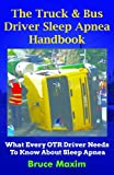 img - for The Truck & Bus Driver Sleep Apnea Handbook: What Every OTR Driver Needs to Know About Sleep Apnea book / textbook / text book