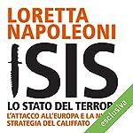 Isis: Lo stato del terrore. L'attacco all'Europa e la nuova strategia del Califfato | Loretta Napoleoni