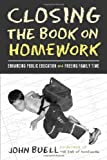 John Buell Closing the Book on Homework: Enhancing Public Education and Freeing Family Time (Teaching/Learning Social Justice)