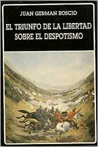 EL TRIUNFO DE LA LIBERTAD SOBRE EL DESPOTISMO (BIBLIOTECA AYACUCHO