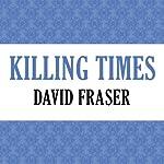 Killing Times | David Fraser