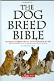 img - for The Dog Breed Bible: Descriptions and Photos of Every Breed Recognized by the AKC book / textbook / text book