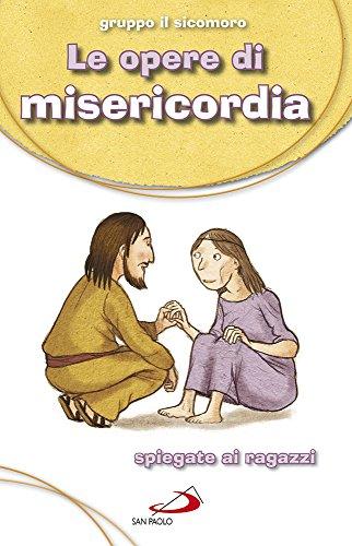 Le Opere di misericordia Spiegate ai ragazzi PDF