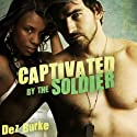 Captivated by the Soldier: BWWM Interracial Romance (       UNABRIDGED) by Dez Burke Narrated by Pepper Laramie
